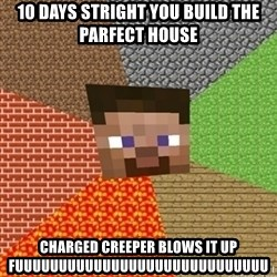 Minecraft Steve - 10 days stright you build the parfect house  charged creeper blows it up fuuuuuuuuuuuuuuuuuuuuuuuuuuuuu