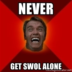 Angry Arnold - never get swol alone