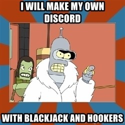 Blackjack and hookers bender - I will make my own discord With blackjack and hookers
