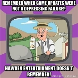 Pepperidge Farm Remembers FG - remember when game updates were not a depressing failure?  hawken entertainment doesn't remember!
