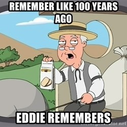 Pepperidge Farm Remembers Meme - Remember like 100 years ago Eddie remembers