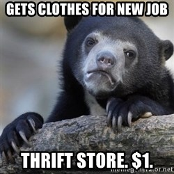 Confession Bear - gets clothes for new job thrift store. $1.