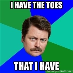 Advice Ron Swanson - I have the toes That I have