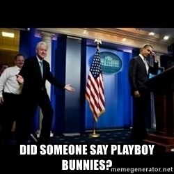 Inappropriate Timing Bill Clinton - did someone say playboy bunnies?