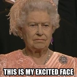 Queen Elizabeth Meme - This is my excited face