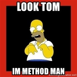 Homer retard - Look tom Im method man