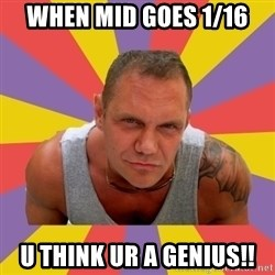 NACHO VIDAL MEME - When mid goes 1/16 U think ur a genius!!
