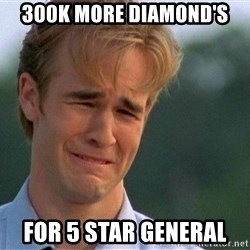 Crying Man - 300k more diamond's  For 5 star General