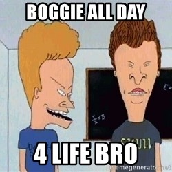 Beavis and butthead - boggie all day 4 life bro