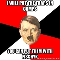 Advice Hitler - I will put the traps in camps You can put them with fischyk