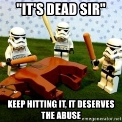 """Beating a Dead Horse stormtrooper - """"It's dead sir"""" Keep hitting it, it deserves the abuse"""