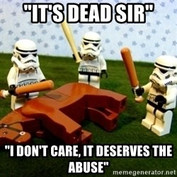 """Beating a Dead Horse stormtrooper - """"it's dead sir"""" """"i don't care, it deserves the abuse"""""""