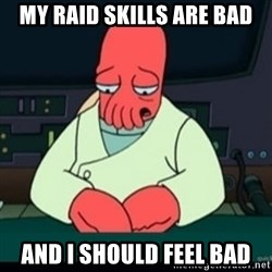Sad Zoidberg - My raid skills are bad And I should feel bad