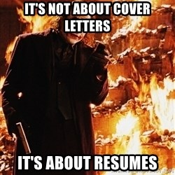 It's about sending a message - it's not about cover letters it's about resumes
