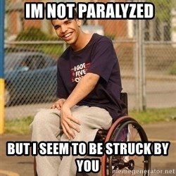 Drake Wheelchair - im not paralyzed But i seem to be struck by you