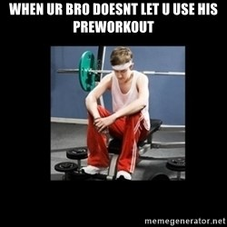 Annoying Gym Newbie - When ur bro doesnt let u use his preworkout