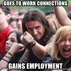 Ridiculously Photogenic Metalhead Guy - goes to work connections gains employment