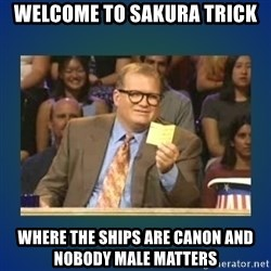 drew carey - Welcome to Sakura Trick Where the ships are canon and nobody male matters