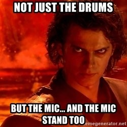 Anakin Skywalker - Not just the drUms BUT THE MIC... AND THE MIC STAND TOO