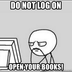 computer guy - DO not log on  Open your books!