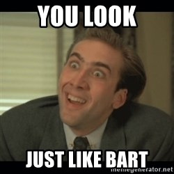 Nick Cage - you look just like bart