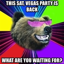 Party Bear - This sat, vegas party is back What are You waiting for?
