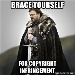 Game of Thrones - Brace Yourself For copyright infringement