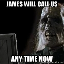 OP will surely deliver skeleton - James will Call Us Any Time Now
