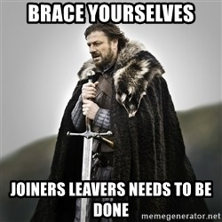 Game of Thrones - brace yourselves joiners leavers needs to be done