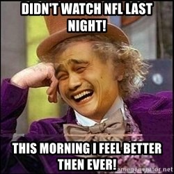 yaowonkaxd - Didn't Watch NFL Last Night! This Morning I feel Better Then Ever!
