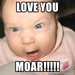 Angry baby - Love you Moar!!!!!
