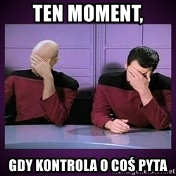 Double Facepalm - ten moment, gdy kontrola o coś pyta