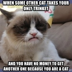 Birthday Grumpy Cat - when some other cat takes your only trinket and you have no money to get another one because you are a cat