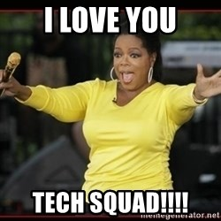 Overly-Excited Oprah!!!  - i love you tech squad!!!!