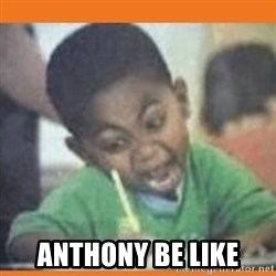 I FUCKING LOVE  - anthony be like
