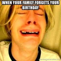 Leave Brittney Alone - when your family forgets your birthday