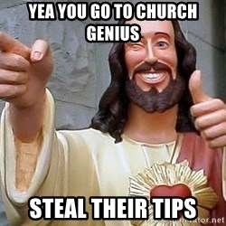 Hippie Jesus - Yea you GO to church genius Steal their tips