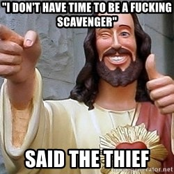 "Hippie Jesus - ""I don't have time to be A fucking scavenger"" Said the thief"