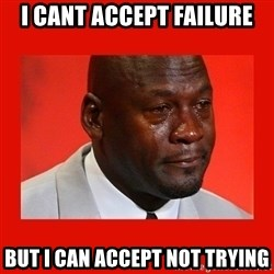 crying michael jordan - I cant accept failure But I can accept not trying
