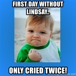 yes baby 2 - First day without lindsay.. Only cried twice!