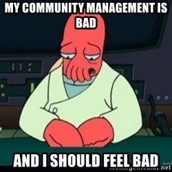 Sad Zoidberg - My Community management is bad and I should feel bad