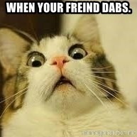 WhYcAts - when your freind dabs.