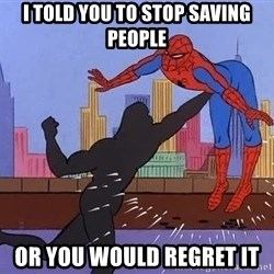 crotch punch spiderman - I told you to stop saving people or you would regret it