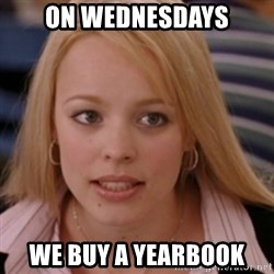 mean girls - On wednesdays we buy a yearbook