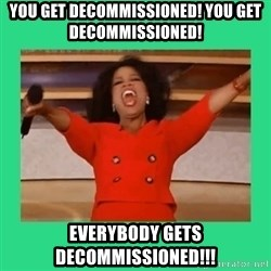 Oprah Car - You get decommissioned! You Get Decommissioned! EVERYBODY GETS DECOMMISSIONED!!!