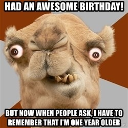 Crazy Camel lol - Had an awesome birthday! but now when people ask, I have to remember that I'm one year older