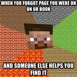 Minecraft Steve - when you forgot page you were on on ur book and someone else helps you find it