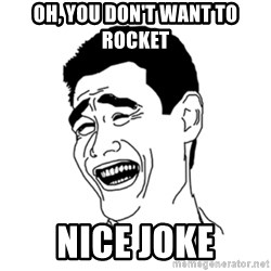FU*CK THAT GUY - oh, you don't want to rocket nice joke