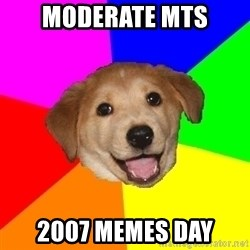 Advice Dog - Moderate mts 2007 memes day
