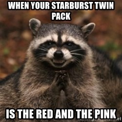 evil raccoon - when your starburst twin pack is the red and the pink